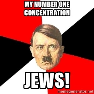 Advice Hitler - my number one concentration jews!