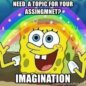 Imagination - Need  a topic for your assingmnet? IMAGINATION