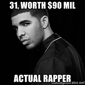 Drake quotes - 31, worth $90 mil actual rapper