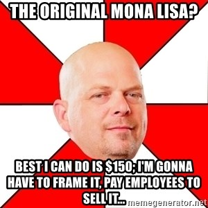 Pawn Stars - The original Mona Lisa? Best I can do is $150; I'm gonna have to frame it, pay employees to sell it...