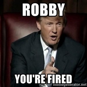 Donald Trump - Robby You're fired