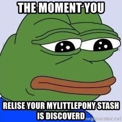 Sad Frog Color - the moment you relise your mylittlepony stash is discoverd