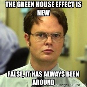 False Dwight - The Green House Effect is New False, it has always been around