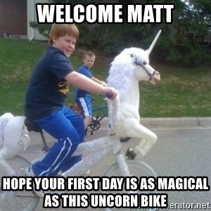 unicorn - Welcome Matt Hope your first day is as magical as this uncorn bike