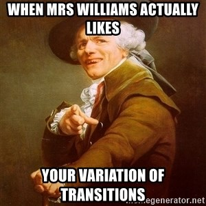 Joseph Ducreux - When Mrs Williams actually likes your variation of transitions