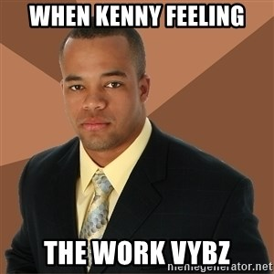 Successful Black Man - when kenny feeling the work vybz