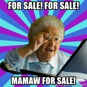old lady - For sale! For sale! Mamaw for sale!