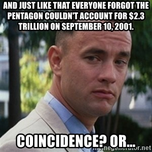 forrest gump - And just like that everyone forgot the Pentagon couldn't account for $2.3 trillion on September 10, 2001. Coincidence? Or...