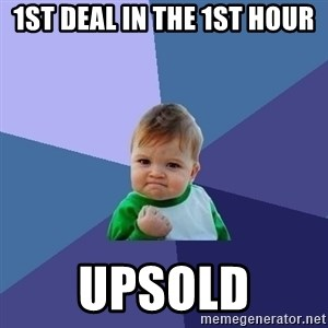 Success Kid - 1st deal in the 1st hour upsold