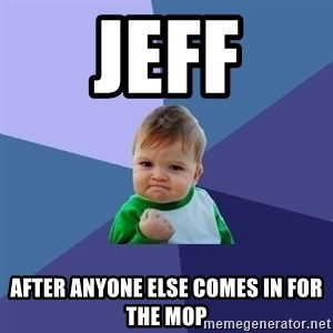 Success Kid - Jeff After anyone else comes in for the MOP