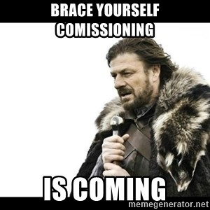 Winter is Coming - Brace yourself Comissioning Is coming