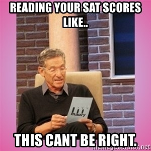 MAURY PV - Reading your SAT scores like.. this cant be right.