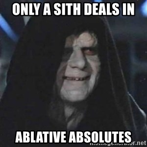 Sith Lord - only a sith deals in ablative absolutes