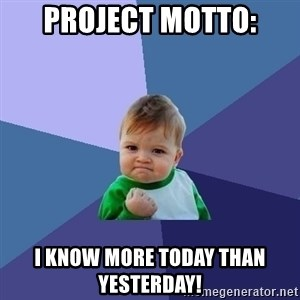 Success Kid - Project Motto: I know more today than yesterday!