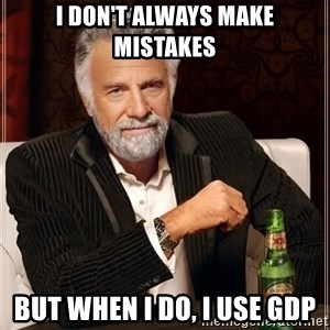 The Most Interesting Man In The World - I don't always make mistakes But when I do, I use GDP