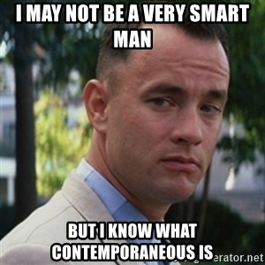 forrest gump - I may not be a very smart man But I know what contemporaneous is