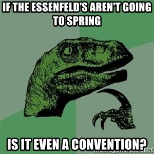 Philosoraptor - If the Essenfeld's aren't going to Spring Is it even a Convention?
