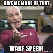 Picard Wtf - Give me more of that  Warf Speed!