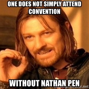 One Does Not Simply - One does not simply attend convention without Nathan Pen