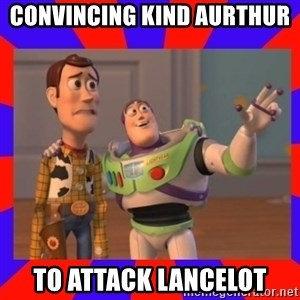 Everywhere - Convincing Kind Aurthur  To Attack Lancelot