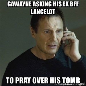 I don't know who you are... - Gawayne asking his ex bff Lancelot to pray over his tomb