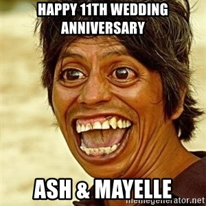 Crazy funny - Happy 11th wedding anniversary Ash & Mayelle