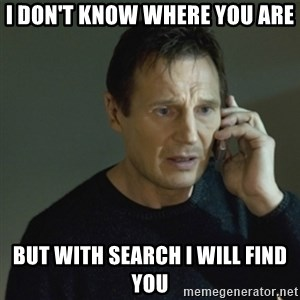 I don't know who you are... - I DON'T KNOW WHERE YOU ARE BUT WITH SEARCH I WILL FIND YOU