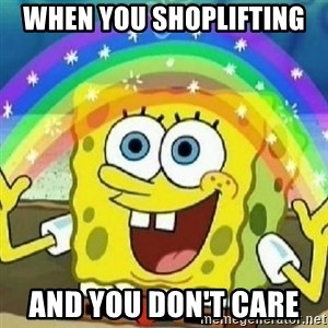 Spongebob - Nobody Cares! - when you shoplifting  and you don't care