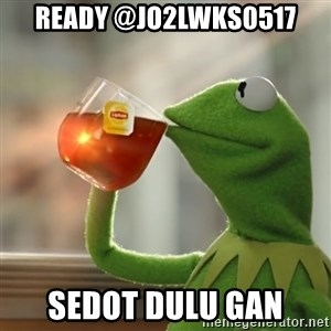 Kermit The Frog Drinking Tea - Ready @JO2LWKS0517 Sedot dulu gan
