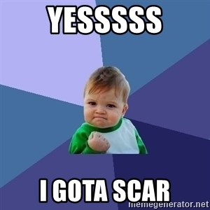 Success Kid - YESSSSS I gota scar