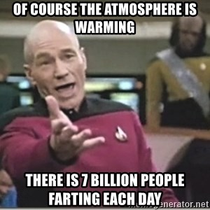 star trek wtf - Of course the atmosphere is warming There is 7 billion people farting each day