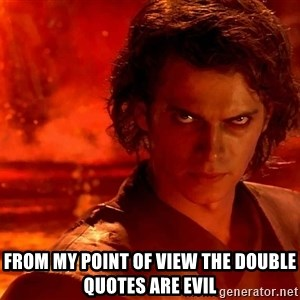 Anakin Skywalker - from my point of view the double quotes are evil