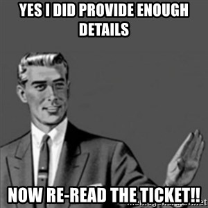 Correction Guy - yes i did provide enough details now re-read the ticket!!