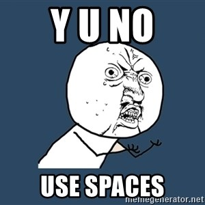 Y U No - Y U NO Use Spaces