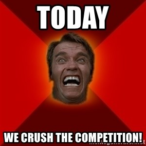 Angry Arnold - today  we crush the competition!