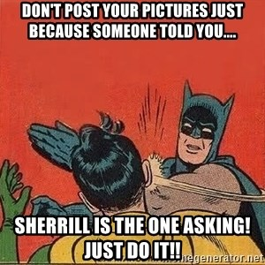 batman slap robin - Don't post your pictures just because someone told you.... Sherrill is the one asking! just do it!!