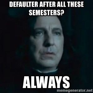 Always Snape - Defaulter after all these semesters? Always