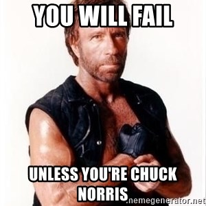 Chuck Norris Meme - You will fail Unless you're Chuck Norris