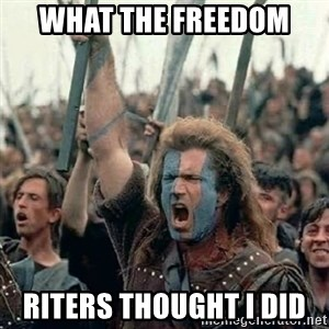 Brave Heart Freedom - What the freedom  riters thought i did