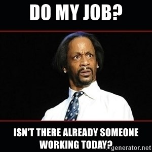 katt williams shocked - Do my job? Isn't there already someone working today?