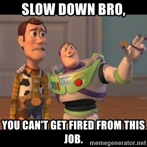 Buzz lightyear meme fixd - Slow down bro, you can't get fired from this job.