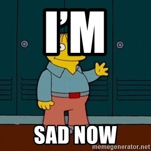 Ralph Wiggum - I'm  Sad now