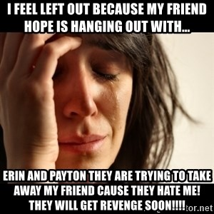 crying girl sad - I feel left out because my friend hope is hanging out with... ERIN AND PAYTON they are trying to take away my friend cause they hate me! they will get revenge soon!!!!