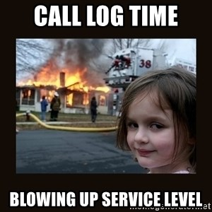 burning house girl - call log time blowing up Service Level