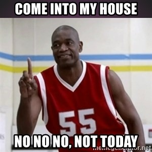 Not in my house Mutombo - come into my house  no no no, not today