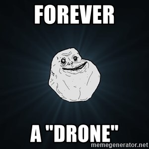 """Forever Alone - Forever A """"drone"""""""