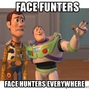 Toy story - FACE FUNTERS    FACE HUNTERS EVERYWHERE