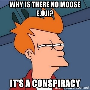 Futurama Fry - Why is there no moose e.oji? It's a conspiracy