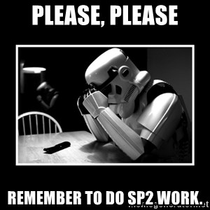 Sad Trooper - Please, please Remember to do Sp2 work.