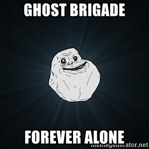 Forever Alone - ghost brigade forever alone